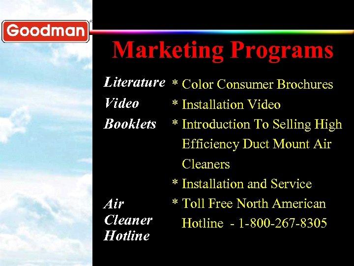 Marketing Programs Literature * Color Consumer Brochures Video * Installation Video Booklets * Introduction
