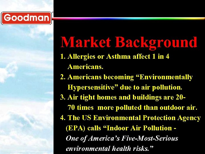 Market Background 1. Allergies or Asthma affect 1 in 4 Americans. 2. Americans becoming