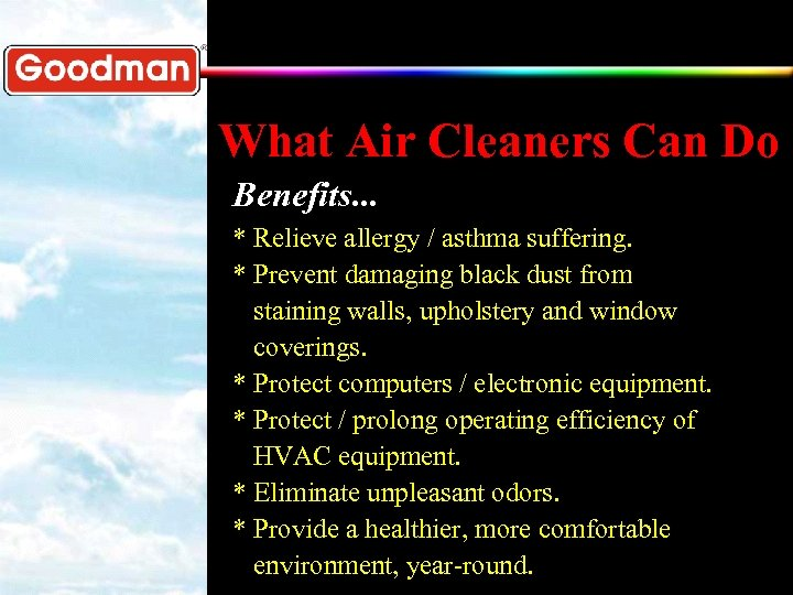 What Air Cleaners Can Do Benefits. . . * Relieve allergy / asthma suffering.