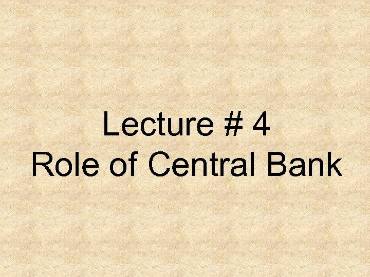 Lecture # 4 Role of Central Bank