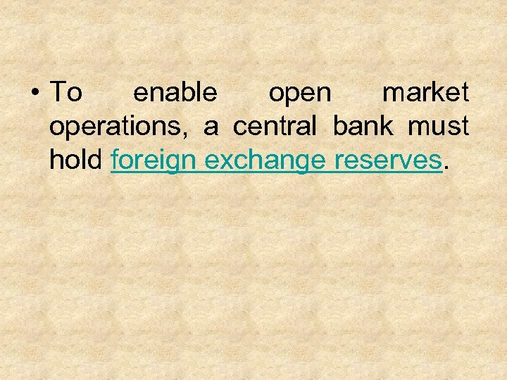 • To enable open market operations, a central bank must hold foreign exchange