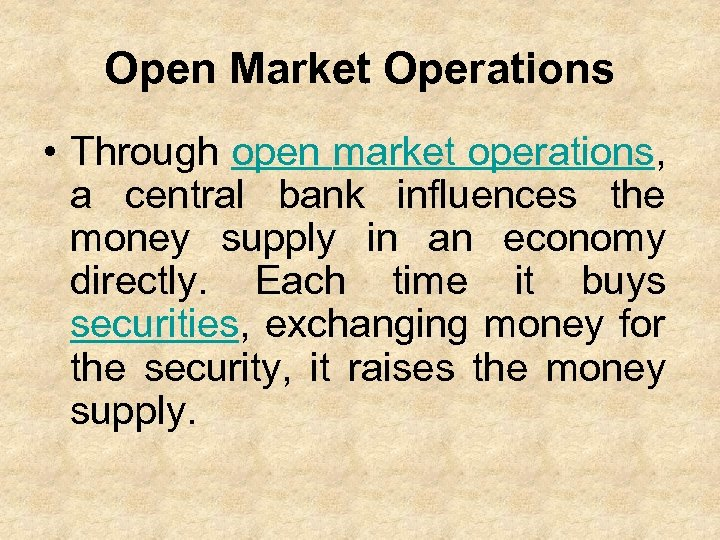 Open Market Operations • Through open market operations, a central bank influences the money