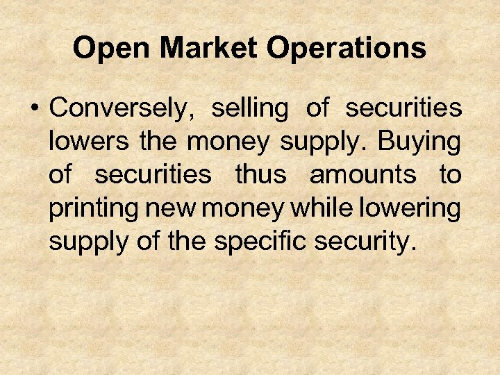 Open Market Operations • Conversely, selling of securities lowers the money supply. Buying of
