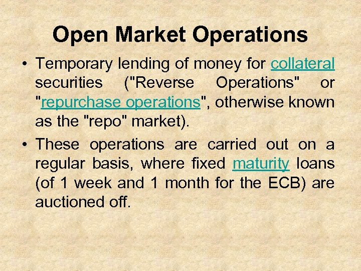 Open Market Operations • Temporary lending of money for collateral securities (