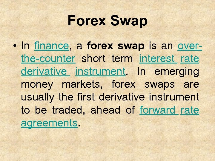 Forex Swap • In finance, a forex swap is an overthe-counter short term interest