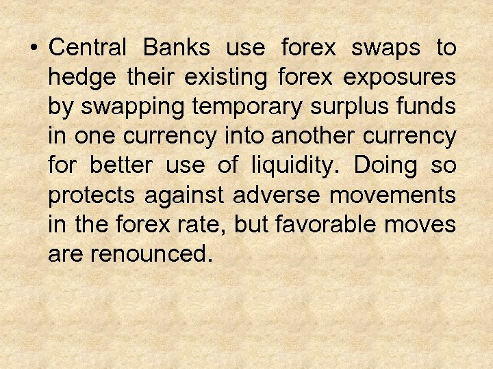 • Central Banks use forex swaps to hedge their existing forex exposures by
