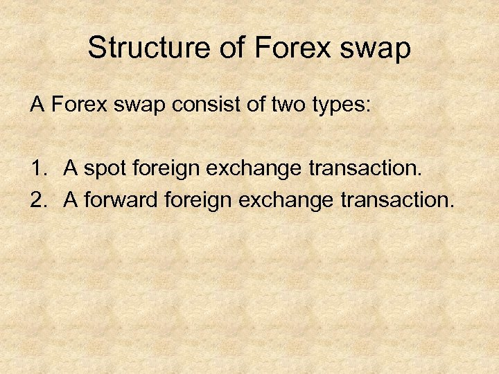 Structure of Forex swap A Forex swap consist of two types: 1. A spot