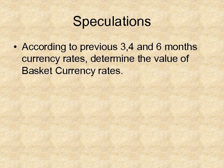 Speculations • According to previous 3, 4 and 6 months currency rates, determine the