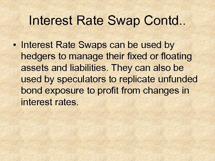 Interest Rate Swap Contd. . • Interest Rate Swaps can be used by hedgers