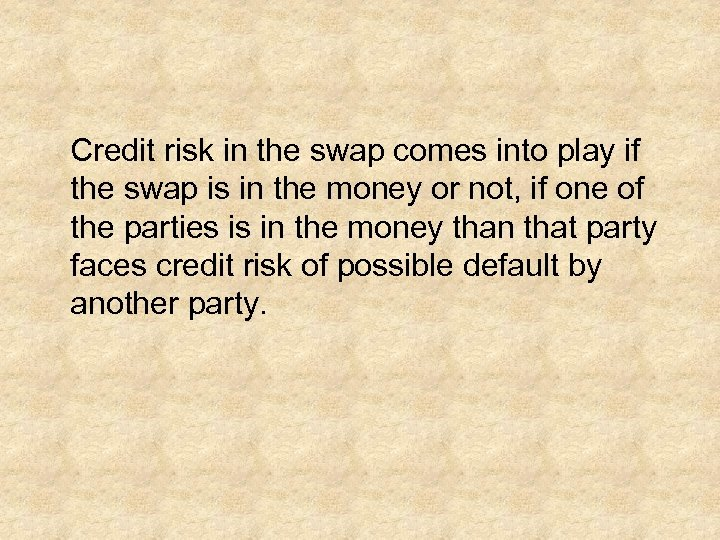 Credit risk in the swap comes into play if the swap is in the