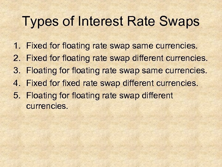 Types of Interest Rate Swaps 1. 2. 3. 4. 5. Fixed for floating rate