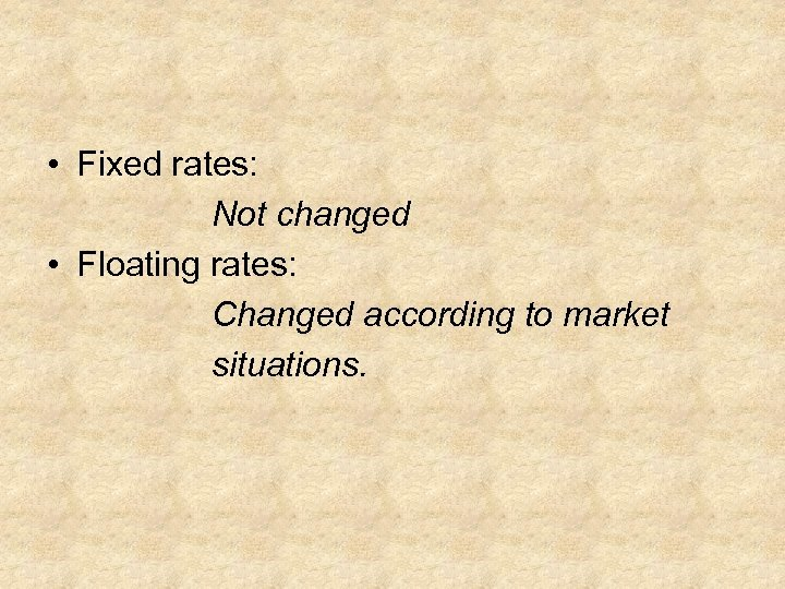 • Fixed rates: Not changed • Floating rates: Changed according to market situations.