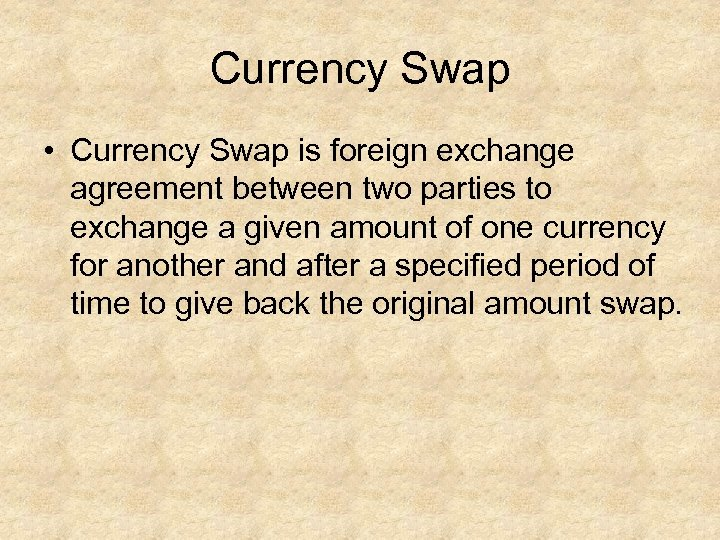 Currency Swap • Currency Swap is foreign exchange agreement between two parties to exchange