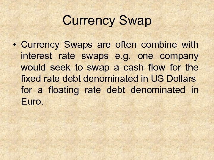 Currency Swap • Currency Swaps are often combine with interest rate swaps e. g.