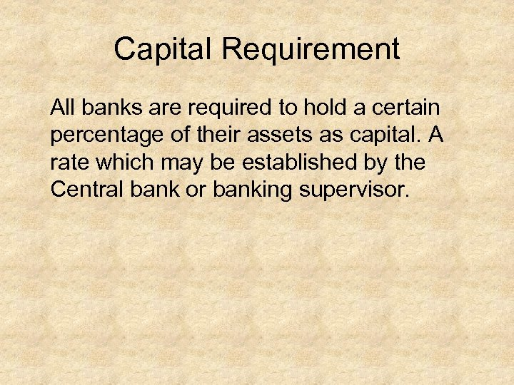 Capital Requirement All banks are required to hold a certain percentage of their assets