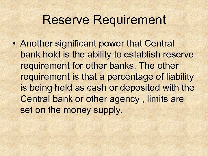 Reserve Requirement • Another significant power that Central bank hold is the ability to