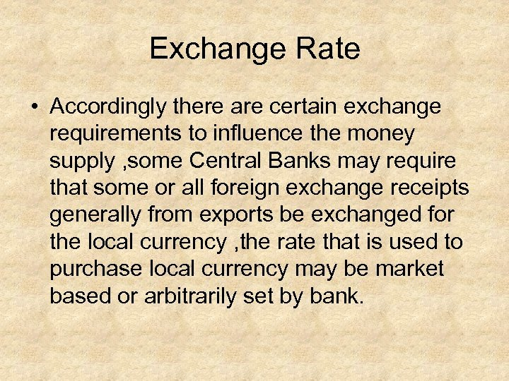 Exchange Rate • Accordingly there are certain exchange requirements to influence the money supply