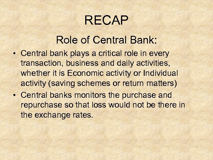 RECAP Role of Central Bank: • Central bank plays a critical role in every
