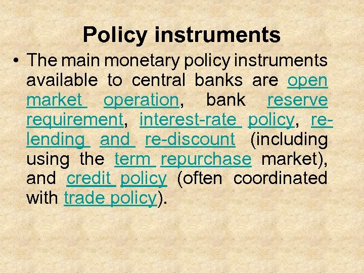 Policy instruments • The main monetary policy instruments available to central banks are open