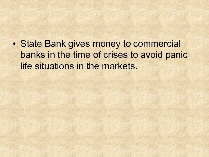 • State Bank gives money to commercial banks in the time of crises