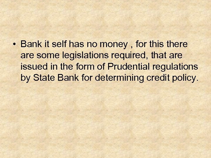 • Bank it self has no money , for this there are some