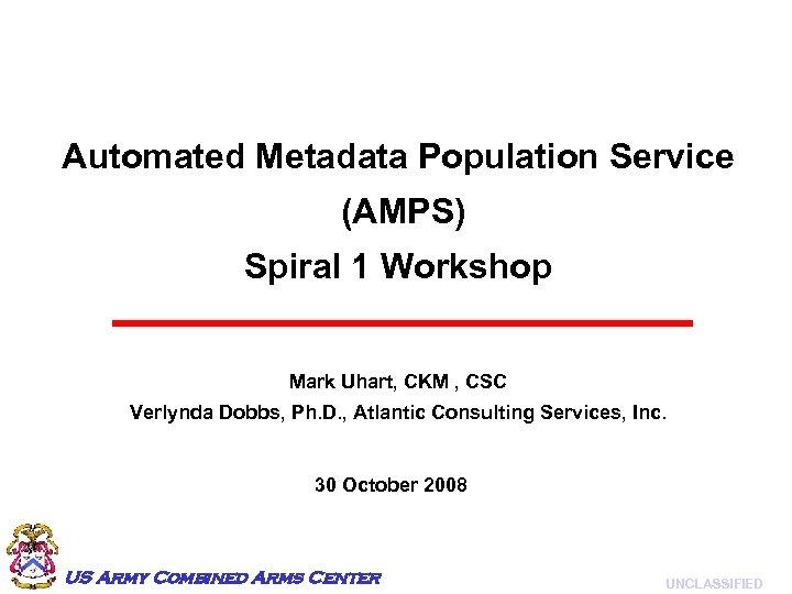 Automated Metadata Population Service (AMPS) Spiral 1 Workshop Mark Uhart, CKM , CSC Verlynda