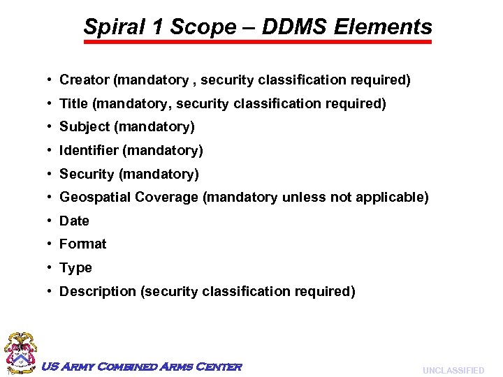 Spiral 1 Scope – DDMS Elements • Creator (mandatory , security classification required) •