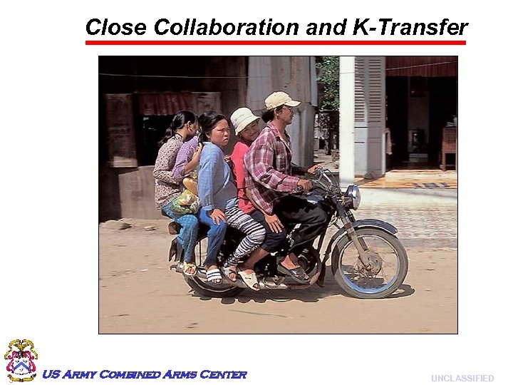 Close Collaboration and K-Transfer 3 US Army Combined Arms Center UNCLASSIFIED