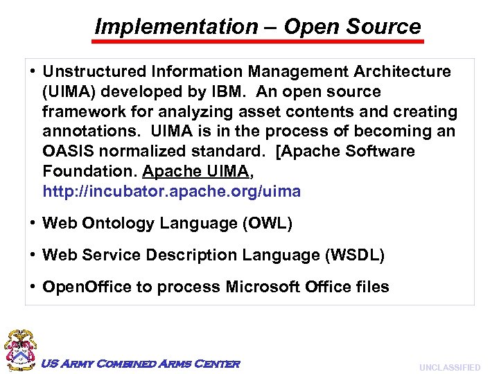 Implementation – Open Source • Unstructured Information Management Architecture (UIMA) developed by IBM. An