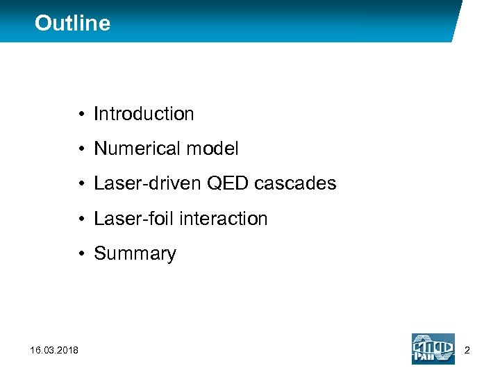 Outline • Introduction • Numerical model • Laser-driven QED cascades • Laser-foil interaction •