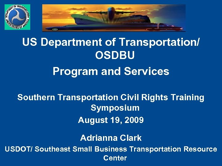 US Department of Transportation/ OSDBU Program and Services Southern Transportation Civil Rights Training Symposium