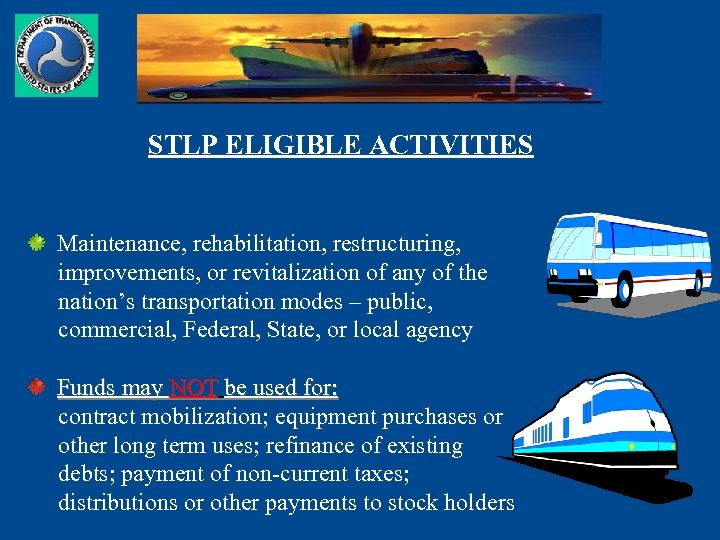 STLP ELIGIBLE ACTIVITIES Maintenance, rehabilitation, restructuring, improvements, or revitalization of any of the nation's