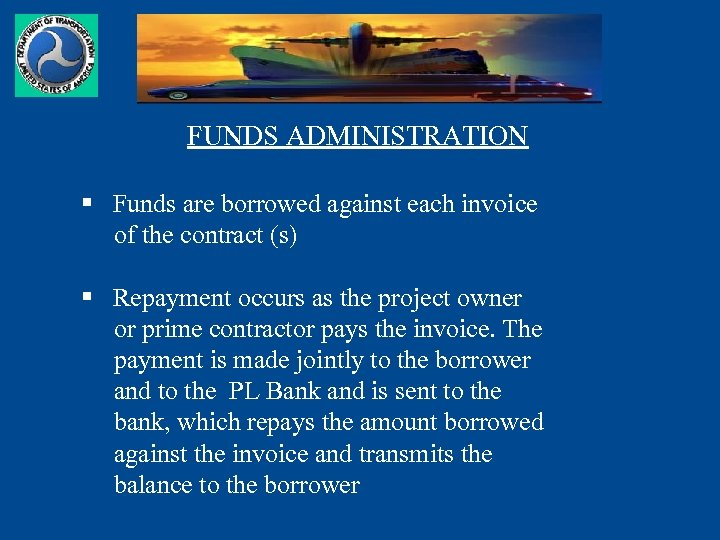 FUNDS ADMINISTRATION § Funds are borrowed against each invoice of the contract (s) §
