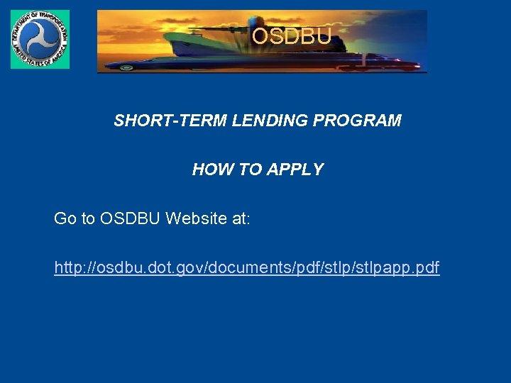OSDBU SHORT-TERM LENDING PROGRAM HOW TO APPLY Go to OSDBU Website at: http: //osdbu.