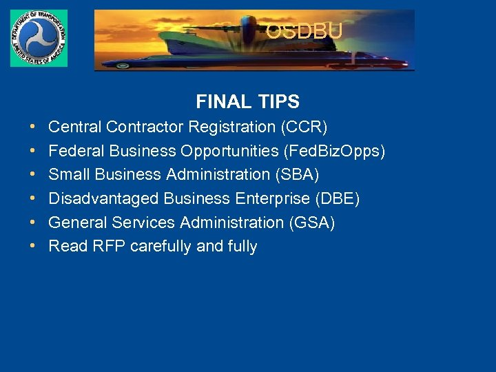 OSDBU FINAL TIPS • • • Central Contractor Registration (CCR) Federal Business Opportunities (Fed.