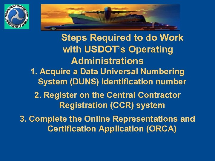 Steps Required to do Work with USDOT's Operating Administrations 1. Acquire a Data Universal