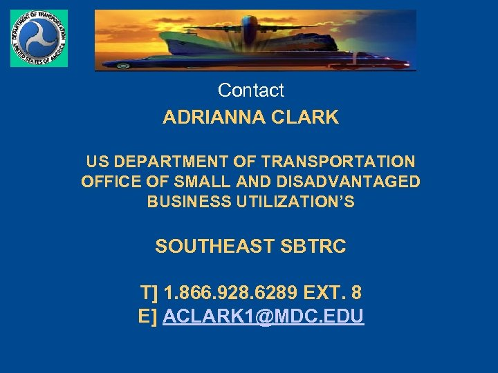 Contact ADRIANNA CLARK US DEPARTMENT OF TRANSPORTATION OFFICE OF SMALL AND DISADVANTAGED BUSINESS UTILIZATION'S