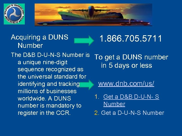 Acquiring a DUNS Number 1. 866. 705. 5711 The D&B D-U-N-S Number is To