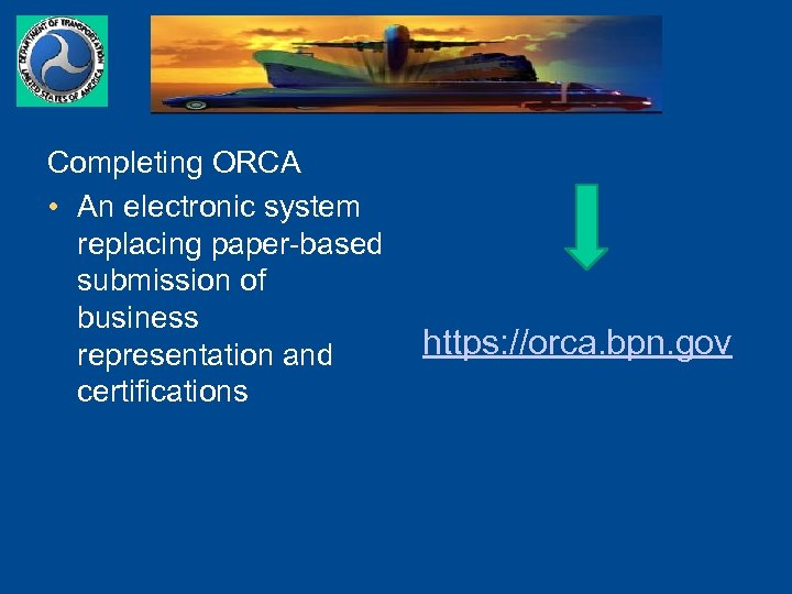 Completing ORCA • An electronic system replacing paper-based submission of business representation and certifications