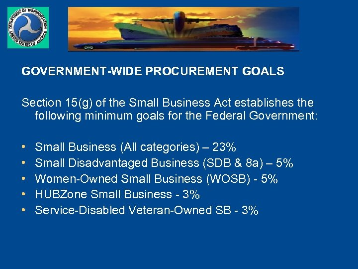 GOVERNMENT-WIDE PROCUREMENT GOALS Section 15(g) of the Small Business Act establishes the following minimum