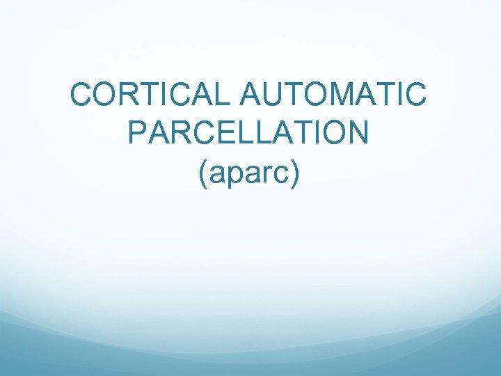 CORTICAL AUTOMATIC PARCELLATION (aparc)