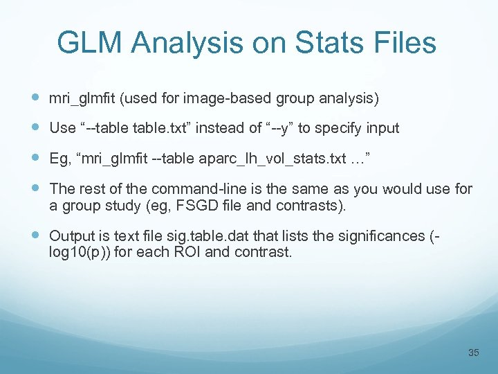 "GLM Analysis on Stats Files mri_glmfit (used for image-based group analysis) Use ""--table. txt"""