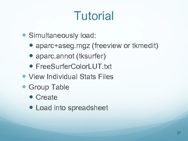 Tutorial Simultaneously load: aparc+aseg. mgz (freeview or tkmedit) aparc. annot (tksurfer) Free. Surfer. Color.