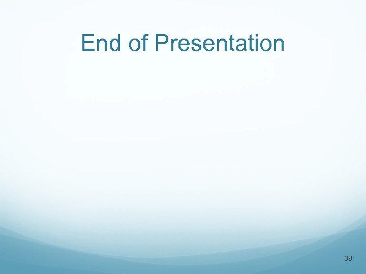 End of Presentation 38