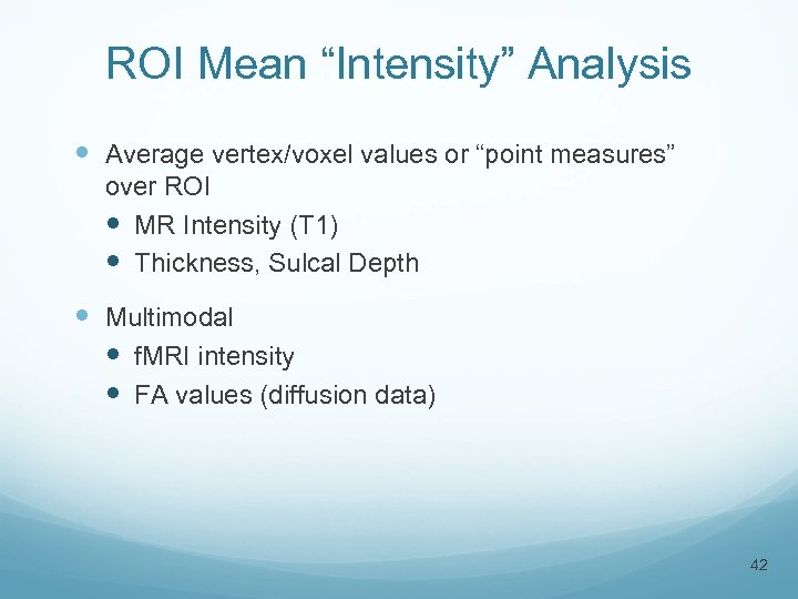 "ROI Mean ""Intensity"" Analysis Average vertex/voxel values or ""point measures"" over ROI MR Intensity"