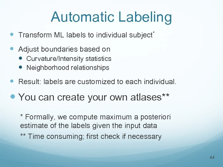 Automatic Labeling Transform ML labels to individual subject* Adjust boundaries based on Curvature/Intensity statistics