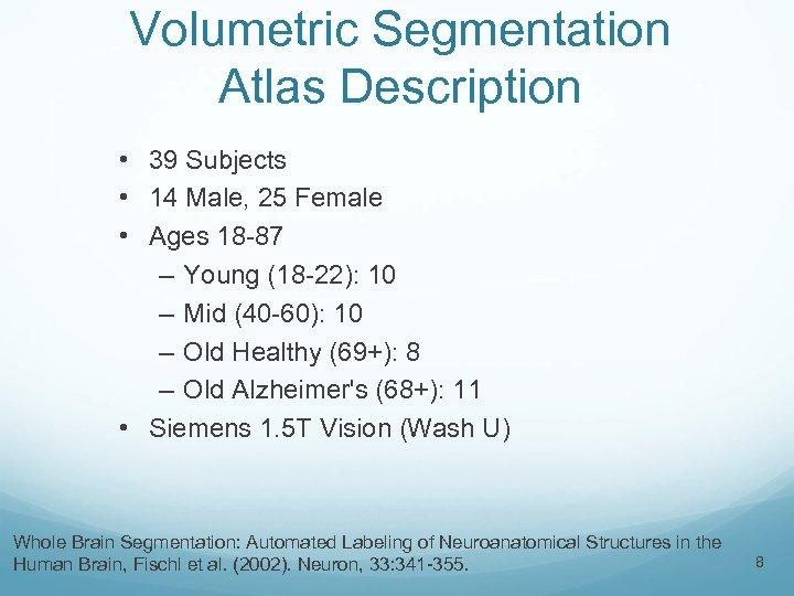 Volumetric Segmentation Atlas Description • 39 Subjects • 14 Male, 25 Female • Ages