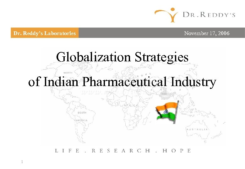 Dr. Reddy's Laboratories November 17, 2006 Globalization Strategies of Indian Pharmaceutical Industry 1