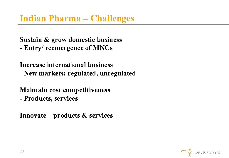 Indian Pharma – Challenges Sustain & grow domestic business - Entry/ reemergence of MNCs