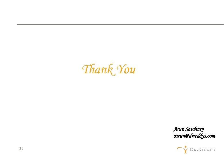 Thank You Arun Sawhney sarun@drreddys. com 31